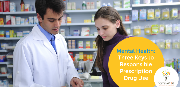 Mental Health Three Keys to Responsible Prescription Drug Use