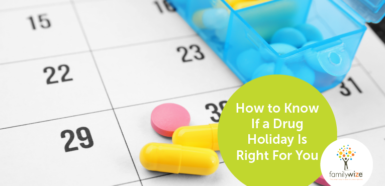 How to Know If a Drug Holiday Is Right For You